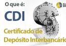 O que é um CDI? Certificado de Depósito Interfinanceiro